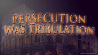 The Persecution was the Tribulation