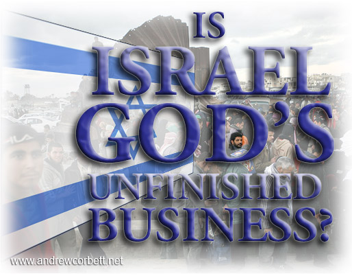 Is Israel God's Unfinished Business?