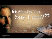 Who Do You Say That I Am - Sermon Powerpoint