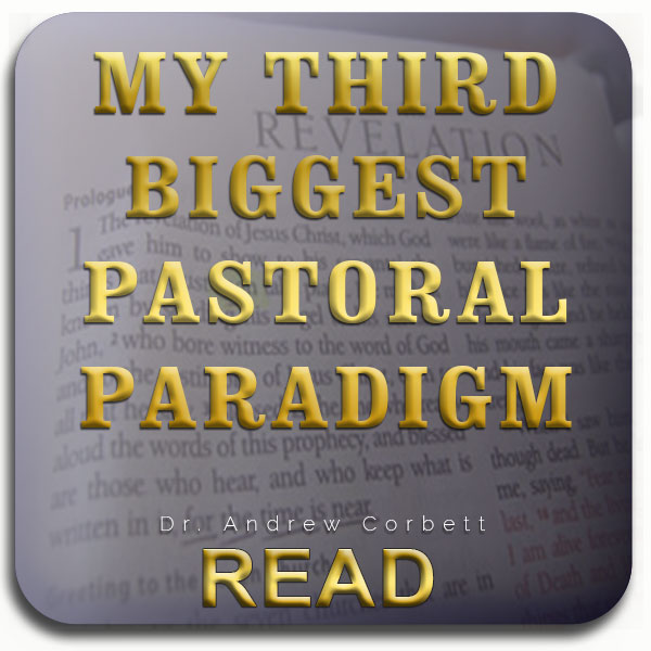 My Third Biggest Pastoral Paradigm Shift