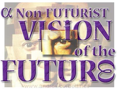 A Non-Futurist Vision Of The Future