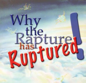 Why The Rapture Has Ruptured