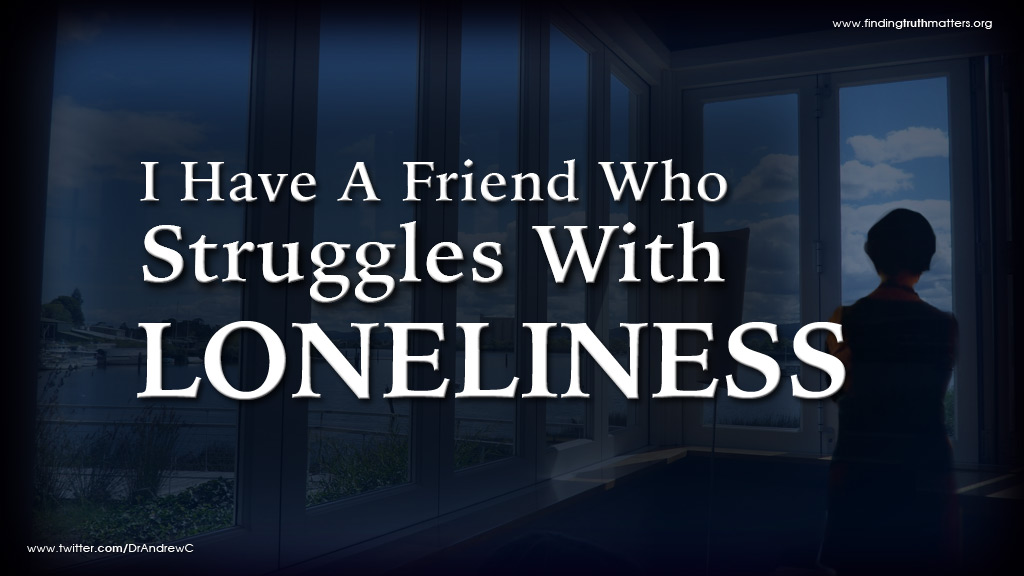 I Have A Friend Who Struggles With Loneliness
