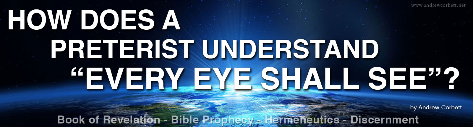 """How should we understand, """"Every eye shall see Him"""", Revelation 1 vs7?"""