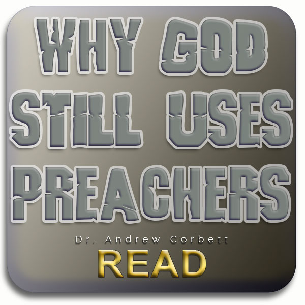 Why God Still Uses Preachers