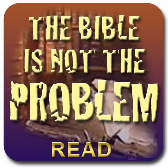 The Bible Isn't The Problem
