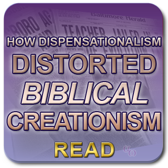 How Dispensationalism Distorted Biblical Creationism