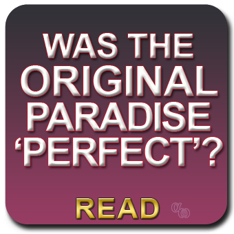 "Was The Original Creation ""Perfect""?"