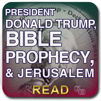 PRESIDENT DONALD TRUMP,  BIBLE PROPHECY, AND JERUSALEM
